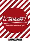 Le Trempoint - Le Point Virgule