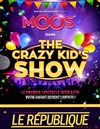The crazy kid' s show | Moos - Le République